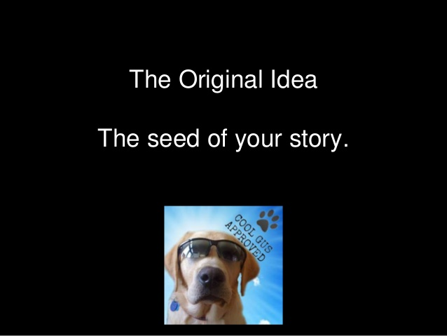 The Idea is the seed of your novel