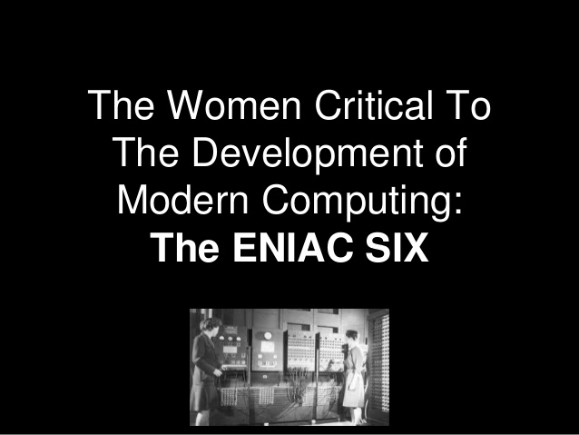 Who were the ENIAC Six? Why were these woman critical to computing?