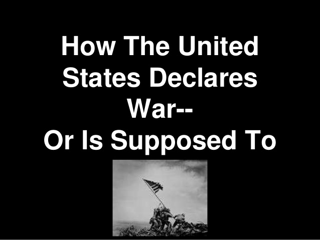 How The United States Declares War– Or Is Supposed To