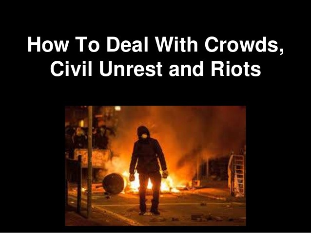 How To Prepare for and Deal with Crowds, Civil Unrest and Riots